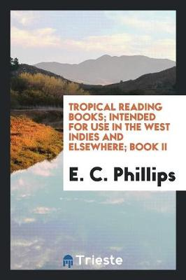 Tropical Reading Books; Intended for Use in the West Indies and Elsewhere; Book II (Paperback)