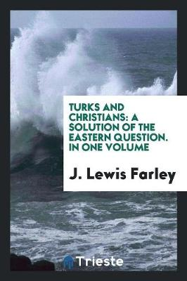 Turks and Christians: A Solution of the Eastern Question. in One Volume (Paperback)