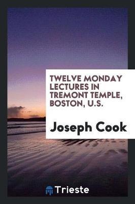 Twelve Monday Lectures in Tremont Temple, Boston, U.S. (Paperback)