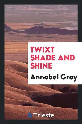 Twixt Shade and Shine (Paperback)