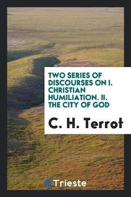 Two Series of Discourses on I. Christian Humiliation. II. the City of God (Paperback)