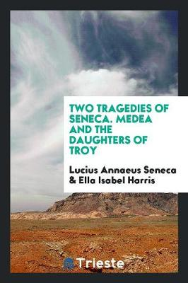 Two Tragedies of Seneca. Medea and the Daughters of Troy (Paperback)