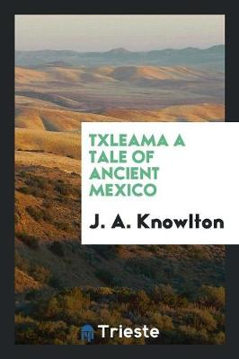 Txleama a Tale of Ancient Mexico (Paperback)