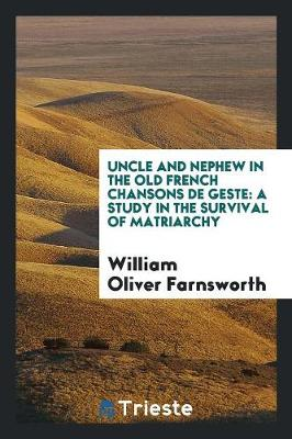 Uncle and Nephew in the Old French Chansons de Geste: A Study in the Survival of Matriarchy (Paperback)
