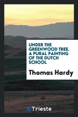 Under the Greenwood Tree. a Pural Painting of the Dutch School (Paperback)