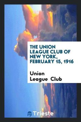 The Union League Club of New York, February 15, 1916 (Paperback)