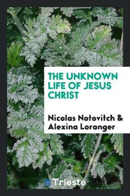 The Unknown Life of Jesus Christ (Paperback)