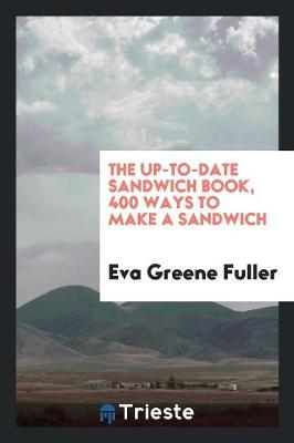 The Up-To-Date Sandwich Book, 400 Ways to Make a Sandwich (Paperback)