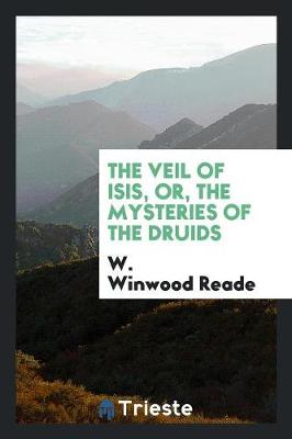 The Veil of Isis, Or, the Mysteries of the Druids (Paperback)