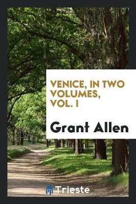 Venice, in Two Volumes, Vol. I (Paperback)
