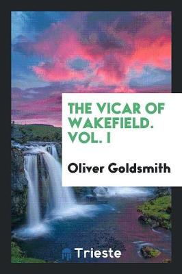 The Vicar of Wakefield. Vol. I (Paperback)