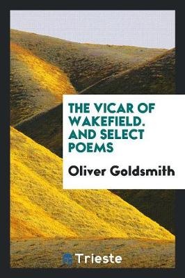 The Vicar of Wakefield. and Select Poems (Paperback)