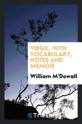 Virgil: With Vocabulary, Notes and Memoir (Paperback)