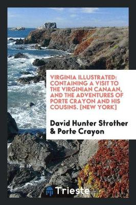 Virginia Illustrated: Containing a Visit to the Virginian Canaan, and the Adventures of Porte Crayon and His Cousins. [new York] (Paperback)