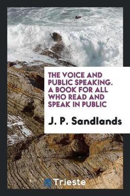 The Voice and Public Speaking. a Book for All Who Read and Speak in Public (Paperback)