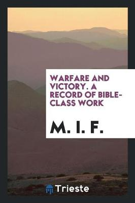 Warfare and Victory. a Record of Bible-Class Work (Paperback)