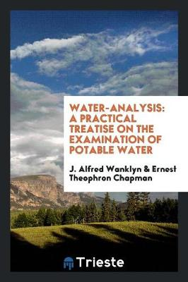 Water-Analysis: A Practical Treatise on the Examination of Potable Water (Paperback)