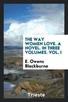 The Way Women Love. a Novel. in Three Volumes. Vol. I (Paperback)