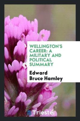 Wellington's Career: A Military and Political Summary (Paperback)
