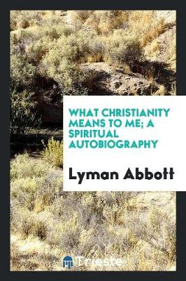 What Christianity Means to Me; A Spiritual Autobiography (Paperback)