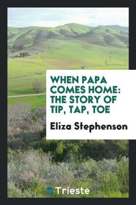 When Papa Comes Home: The Story of Tip, Tap, Toe (Paperback)
