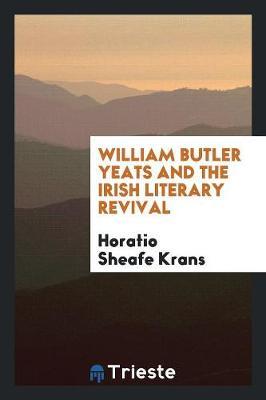 William Butler Yeats and the Irish Literary Revival (Paperback)