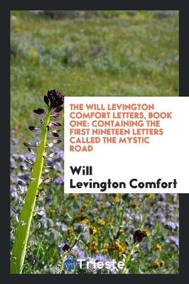 The Will Levington Comfort Letters, Book One: Containing the First Nineteen Letters Called the Mystic Road (Paperback)