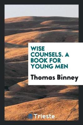 Wise Counsels. a Book for Young Men (Paperback)