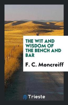 The Wit and Wisdom of the Bench and Bar (Paperback)