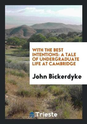 With the Best Intentions: A Tale of Undergraduate Life at Cambridge (Paperback)