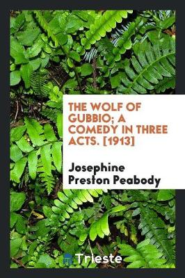 The Wolf of Gubbio; A Comedy in Three Acts. [1913] (Paperback)