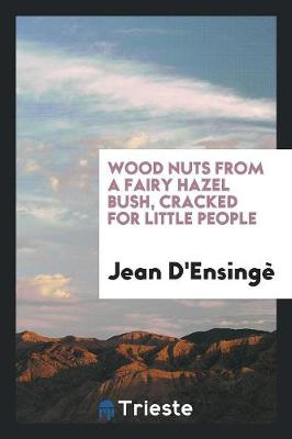 Wood Nuts from a Fairy Hazel Bush, Cracked for Little People (Paperback)
