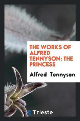 The Works of Alfred Tennyson: The Princess (Paperback)