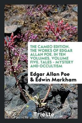 The Cameo Edition. the Works of Edgar Allan Poe. in Ten Volumes. Volume Five. Tales - Mystery and Occultism (Paperback)