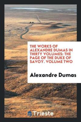 The Works of Alexandre Dumas in Thirty Volumes: The Page of the Duke of Savoy. Volume Two (Paperback)