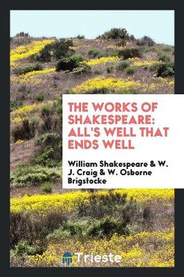 The Works of Shakespeare; All's Well That Ends Well (Paperback)