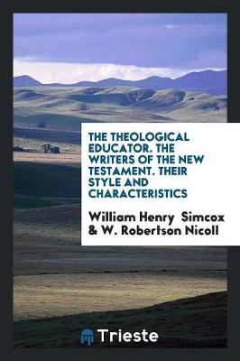 The Theological Educator. the Writers of the New Testament. Their Style and Characteristics (Paperback)