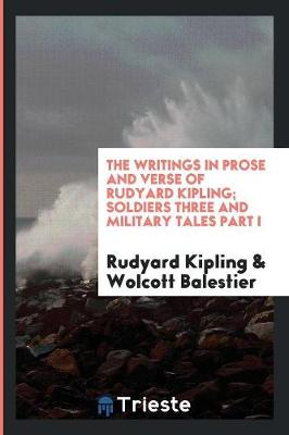 The Writings in Prose and Verse of Rudyard Kipling; Soldiers Three and Military Tales Part I (Paperback)