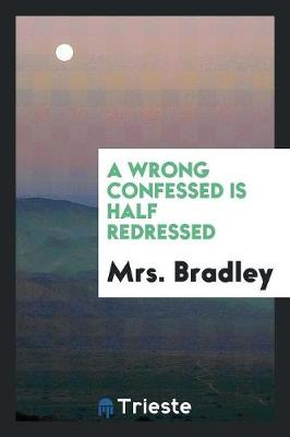 A Wrong Confessed Is Half Redressed (Paperback)
