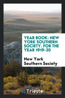 Year Book: New York Southern Society. for the Year 1919-20 (Paperback)