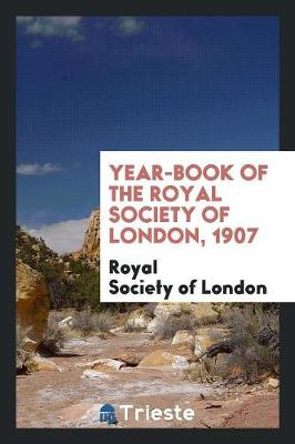 Year-Book of the Royal Society of London, 1907 (Paperback)