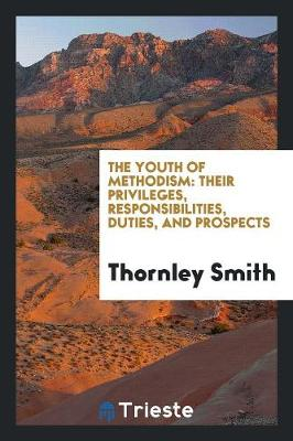 The Youth of Methodism: Their Privileges, Responsibilities, Duties, and Prospects (Paperback)