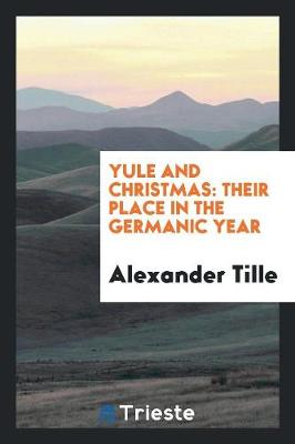 Yule and Christmas: Their Place in the Germanic Year (Paperback)