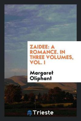 Zaidee: A Romance. in Three Volumes, Vol. I (Paperback)