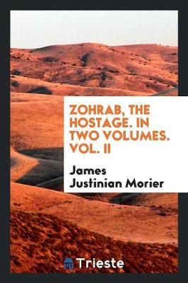 Zohrab, the Hostage. in Two Volumes. Vol. II (Paperback)
