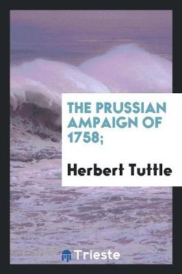 The Prussian Сampaign of 1758; (Paperback)
