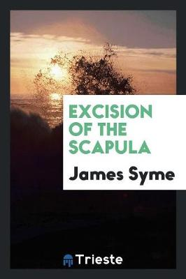 Excision of the Scapula (Paperback)