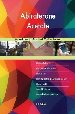 Abiraterone Acetate 568 Questions to Ask That Matter to You (Paperback)