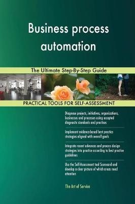 Business Process Automation: The Ultimate Step-By-Step Guide (Paperback)