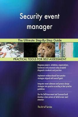 Security Event Manager: The Ultimate Step-By-Step Guide (Paperback)